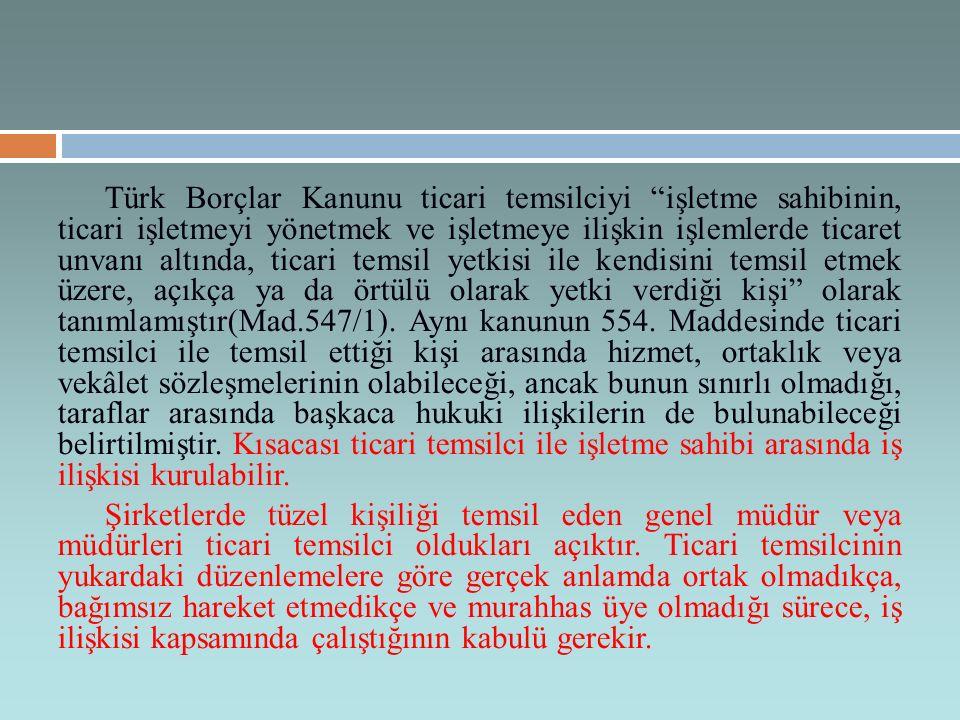 Türk Borçlar Kanunu ticari temsilciyi işletme sahibinin, ticari işletmeyi yönetmek ve işletmeye ilişkin işlemlerde ticaret unvanı altında, ticari temsil yetkisi ile kendisini temsil etmek üzere, açıkça ya da örtülü olarak yetki verdiği kişi olarak tanımlamıştır(Mad.547/1).