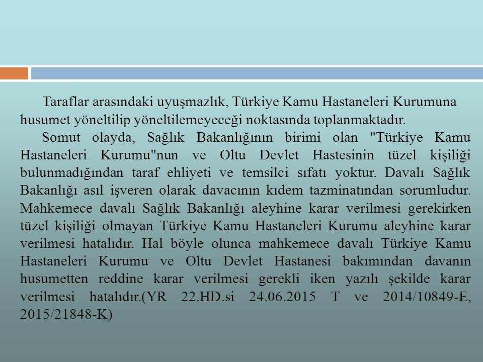 Taraflar arasındaki uyuşmazlık, Türkiye Kamu Hastaneleri Kurumuna husumet yöneltilip yöneltilemeyeceği noktasında toplanmaktadır.