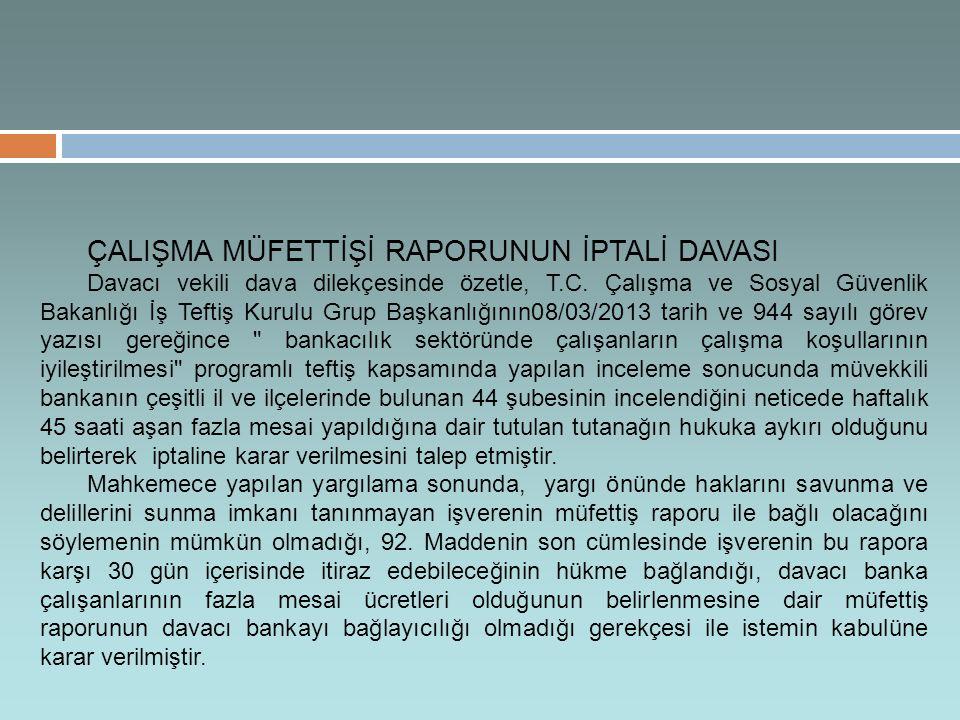 ÇALIŞMA MÜFETTİŞİ RAPORUNUN İPTALİ DAVASI Davacı vekili dava dilekçesinde özetle, T.C.
