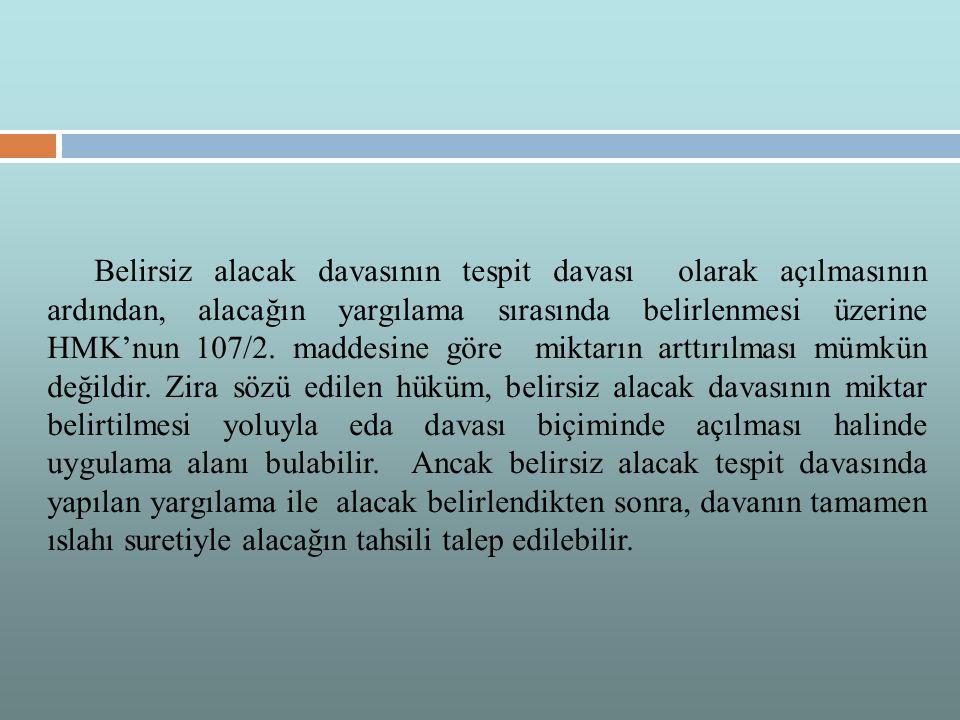 Belirsiz alacak davasının tespit davası olarak açılmasının ardından, alacağın yargılama sırasında belirlenmesi üzerine HMK'nun 107/2.