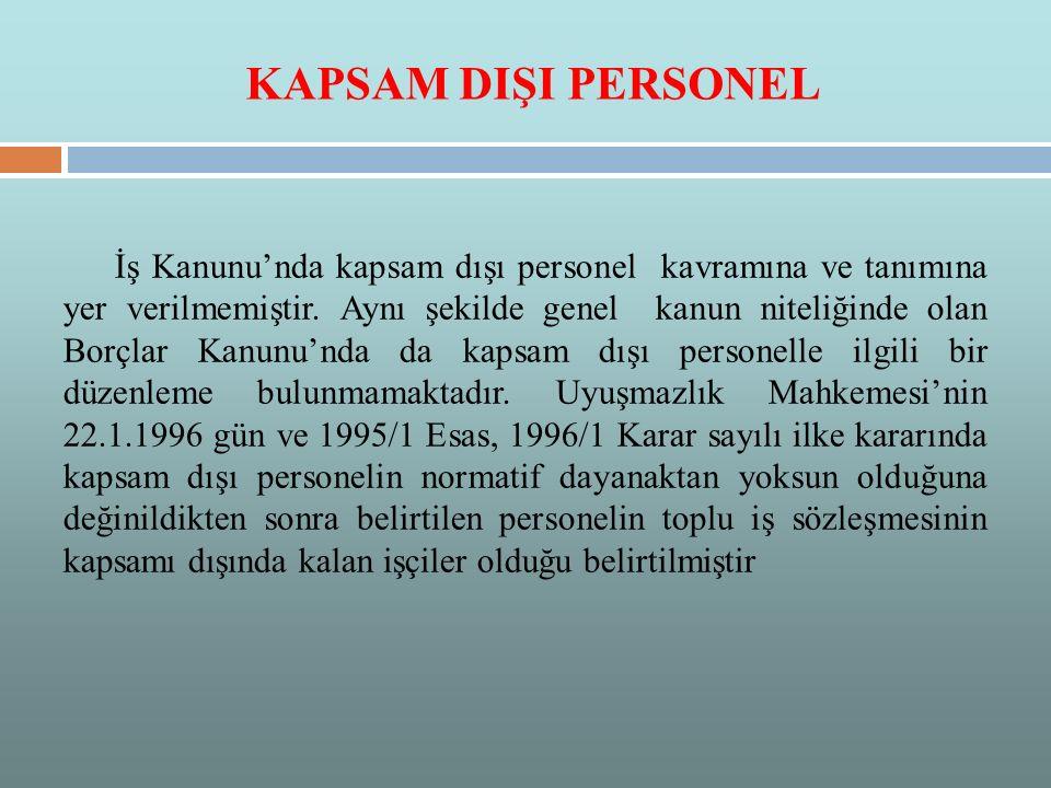 KAPSAM DIŞI PERSONEL İş Kanunu'nda kapsam dışı personel kavramına ve tanımına yer verilmemiştir.