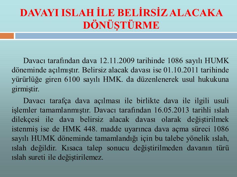 DAVAYI ISLAH İLE BELİRSİZ ALACAKA DÖNÜŞTÜRME Davacı tarafından dava 12.11.2009 tarihinde 1086 sayılı HUMK döneminde açılmıştır.
