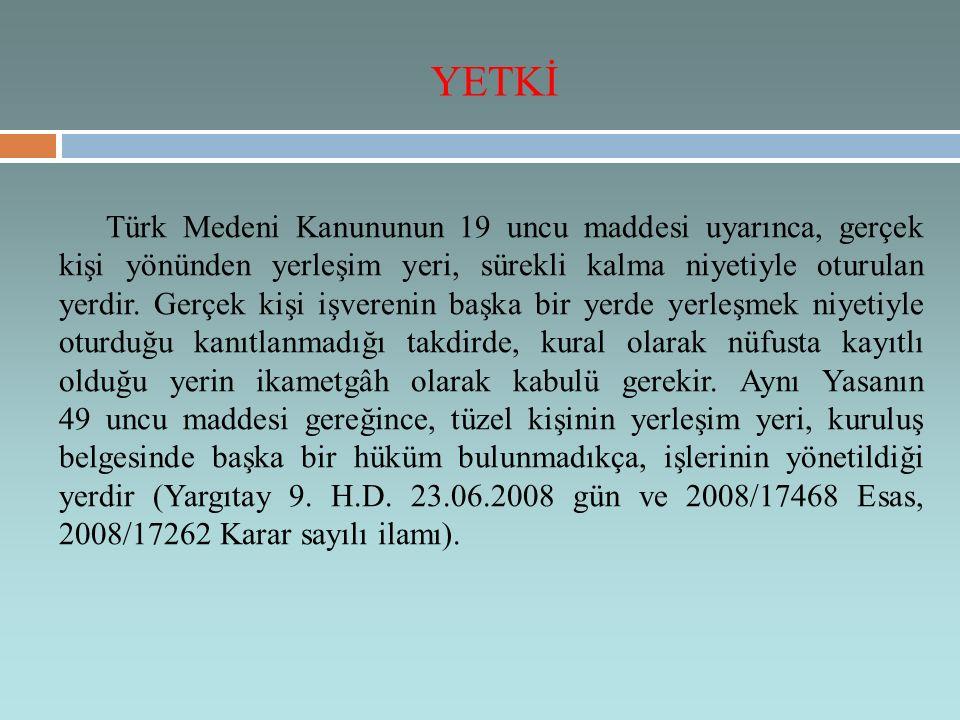Türk Medeni Kanununun 19 uncu maddesi uyarınca, gerçek kişi yönünden yerleşim yeri, sürekli kalma niyetiyle oturulan yerdir.