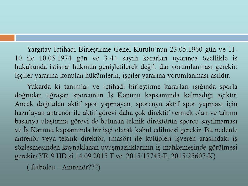 Yargıtay İçtihadı Birleştirme Genel Kurulu'nun 23.05.1960 gün ve 11- 10 ile 10.05.1974 gün ve 3-44 sayılı kararları uyarınca özellikle iş hukukunda istisnai hükmün genişletilerek değil, dar yorumlanması gerekir.