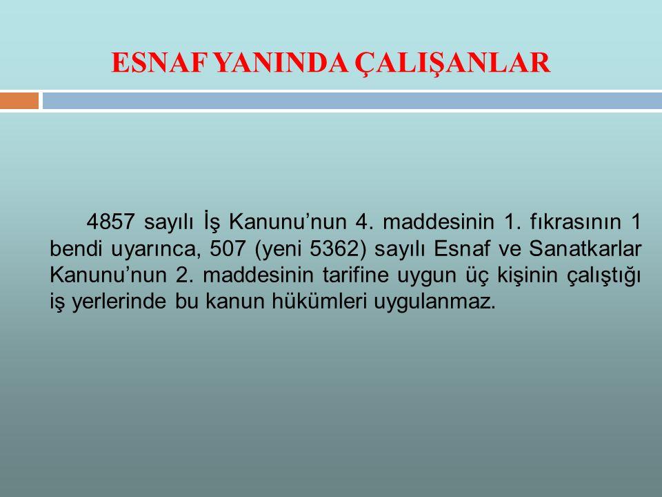 ESNAF YANINDA ÇALIŞANLAR 4857 sayılı İş Kanunu'nun 4.