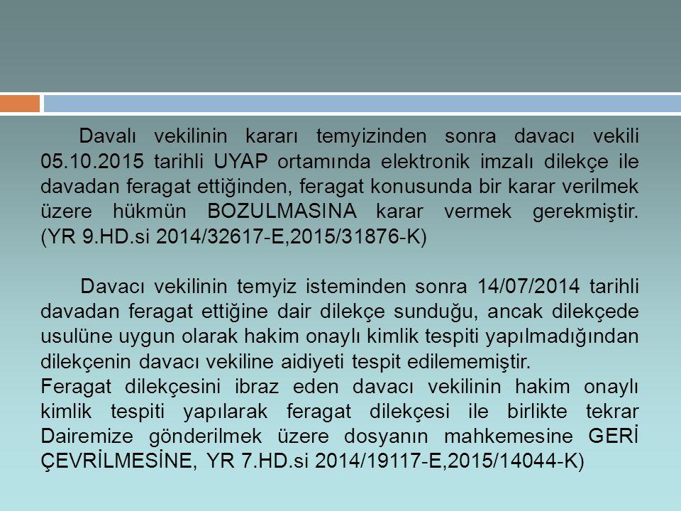 Davalı vekilinin kararı temyizinden sonra davacı vekili 05.10.2015 tarihli UYAP ortamında elektronik imzalı dilekçe ile davadan feragat ettiğinden, feragat konusunda bir karar verilmek üzere hükmün BOZULMASINA karar vermek gerekmiştir.