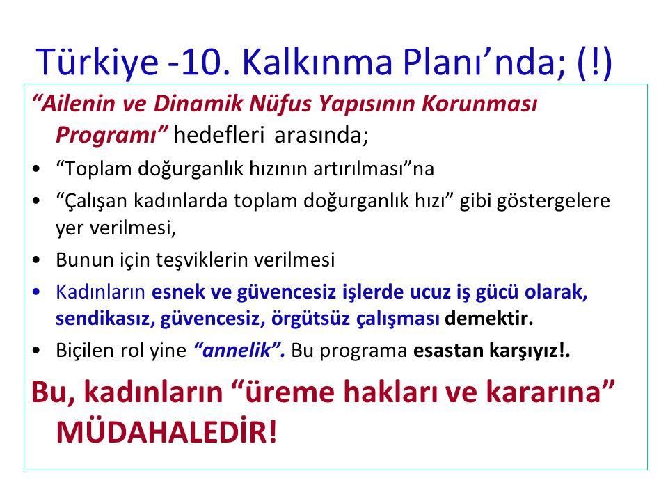 """Türkiye -10. Kalkınma Planı'nda; (!) """"Ailenin ve Dinamik Nüfus Yapısının Korunması Programı"""" hedefleri arasında; """"Toplam doğurganlık hızının artırılma"""