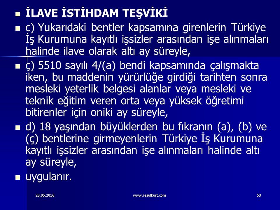 28.05.2016www.resulkurt.com53 İLAVE İSTİHDAM TEŞVİKİ c) Yukarıdaki bentler kapsamına girenlerin Türkiye İş Kurumuna kayıtlı işsizler arasından işe alı