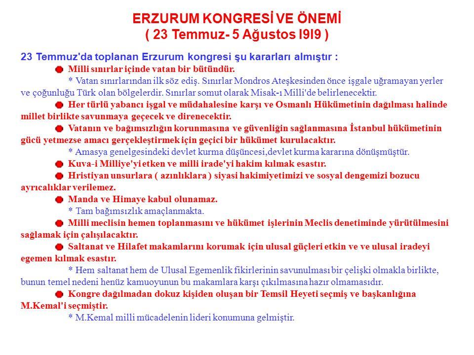 ERZURUM KONGRESİ VE ÖNEMİ ( 23 Temmuz- 5 Ağustos l9l9 ) M.Kemal 26 Haziran'da Amasya'dan ayrılarak 27 Haziran'da Sivas'a oradan da 3 Temmuz'da Erzurum