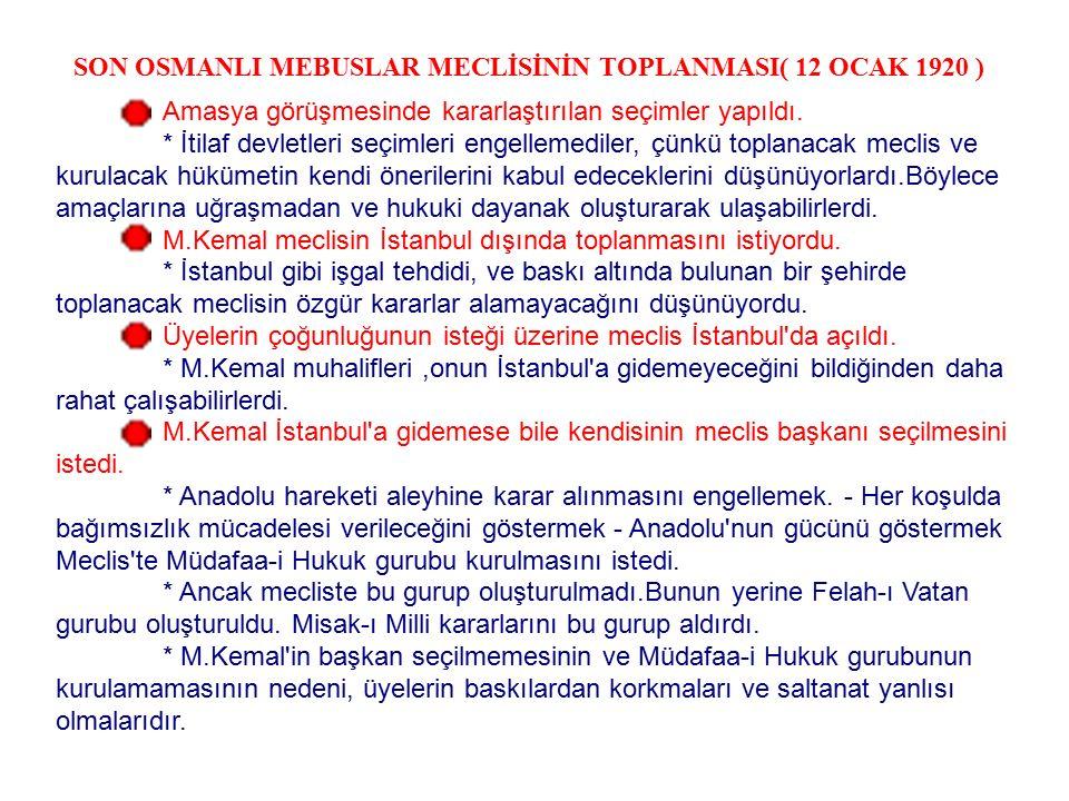 Amasya Görüşmeleri gereği Osmanlı Mebuslar meclisi toplanacaktı. Bu amaçla tüm yurtta seçimler yapıldı. Yeni milletvekilleri belirlendi. Mustafa Kemal
