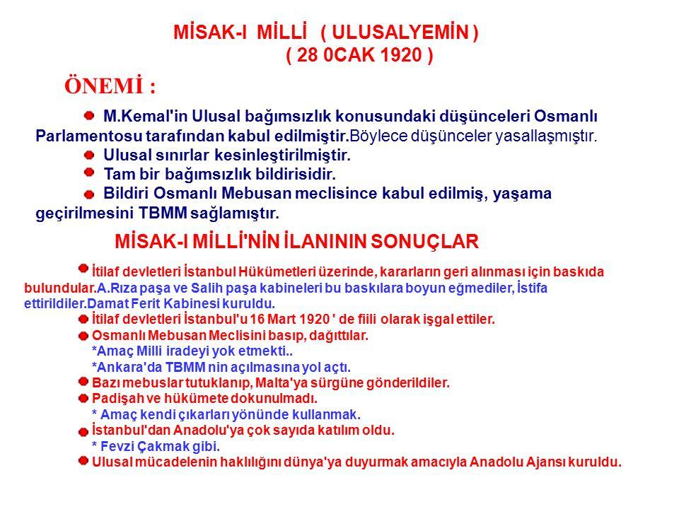 MİSAK-I MİLLİ ( ULUSALYEMİN ) ( 28 0CAK 1920 ) Esaslarını M.Kemal'in hazırladığı kararlar : Mondros Ateşkesi imzalandığı sırada işgal edilmemiş, çoğun