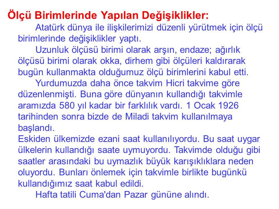 Sosyal Alanda Yapılan Değişiklikler: Atatürk, ulusumuzun uygar uluslar düzeyine ulaşması için, sosyal alanda da köklü değişiklikler yaptı. Yeni okulla