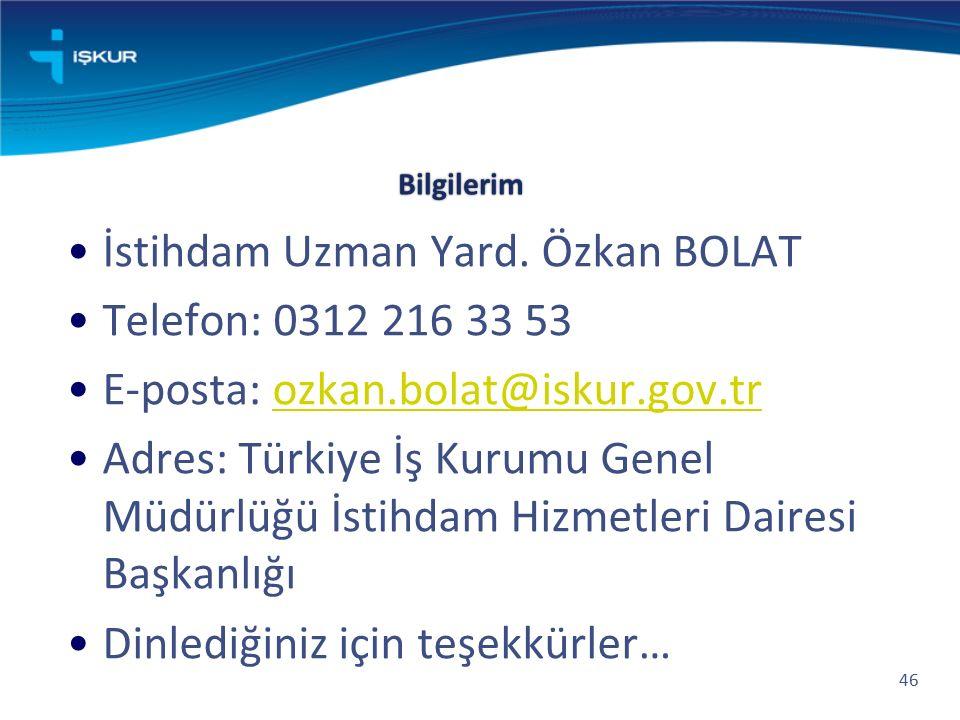Bilgilerim İstihdam Uzman Yard. Özkan BOLAT Telefon: 0312 216 33 53 E-posta: ozkan.bolat@iskur.gov.trozkan.bolat@iskur.gov.tr Adres: Türkiye İş Kurumu