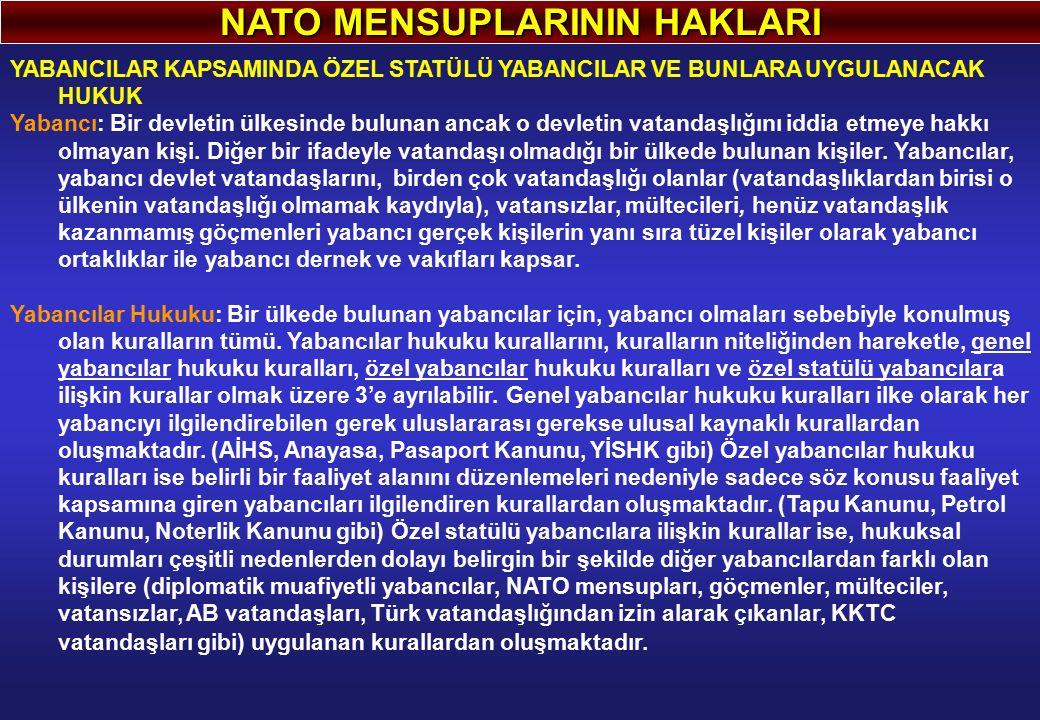 NATO MENSUPLARININ HAKLARI YABANCILAR KAPSAMINDA ÖZEL STATÜLÜ YABANCILAR VE BUNLARA UYGULANACAK HUKUK Yabancı: Bir devletin ülkesinde bulunan ancak o devletin vatandaşlığını iddia etmeye hakkı olmayan kişi.