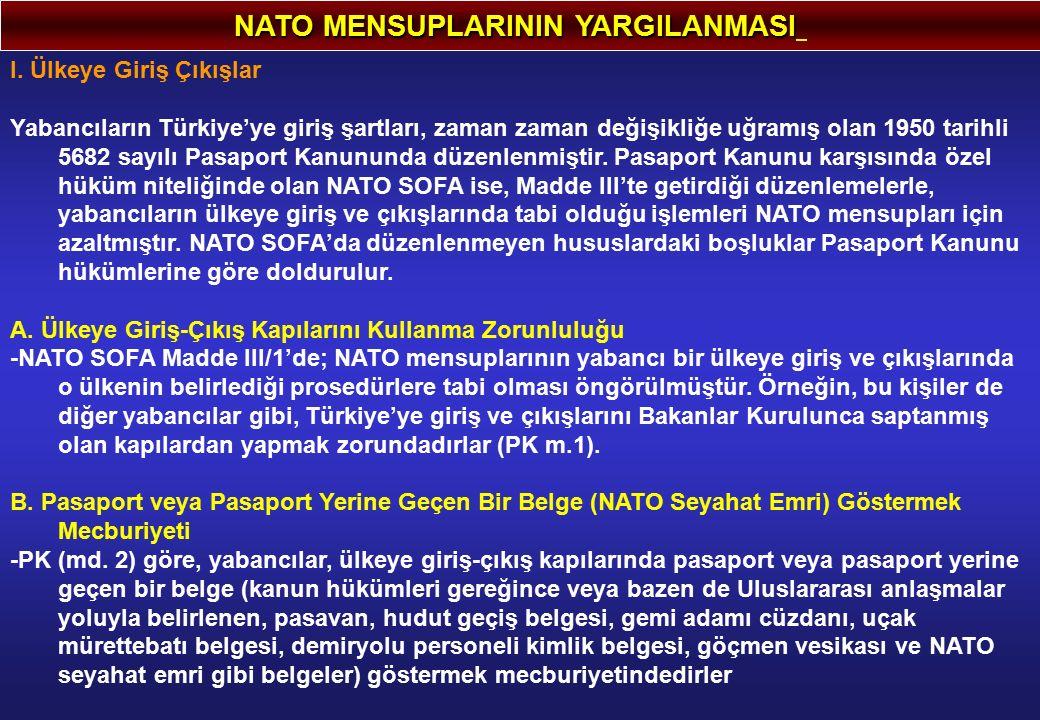 NATO MENSUPLARININ YARGILANMASI I. Ülkeye Giriş Çıkışlar Yabancıların Türkiye'ye giriş şartları, zaman zaman değişikliğe uğramış olan 1950 tarihli 568