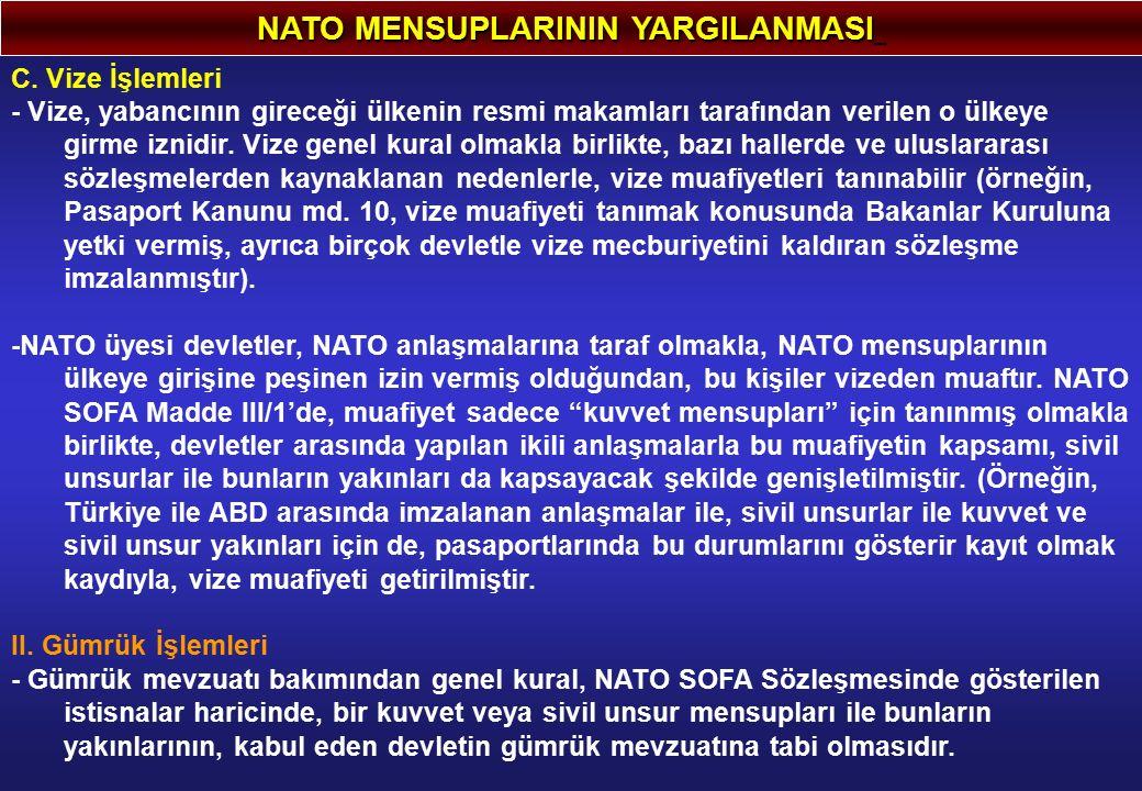 NATO MENSUPLARININ YARGILANMASI C. Vize İşlemleri - Vize, yabancının gireceği ülkenin resmi makamları tarafından verilen o ülkeye girme iznidir. Vize
