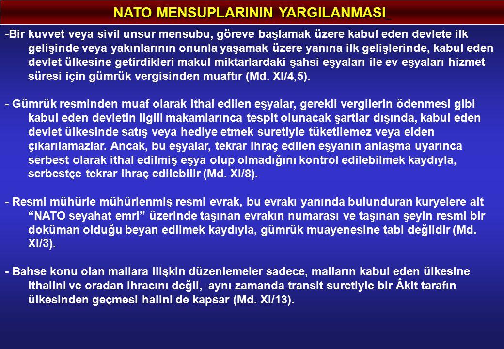 NATO MENSUPLARININ YARGILANMASI -Bir kuvvet veya sivil unsur mensubu, göreve başlamak üzere kabul eden devlete ilk gelişinde veya yakınlarının onunla
