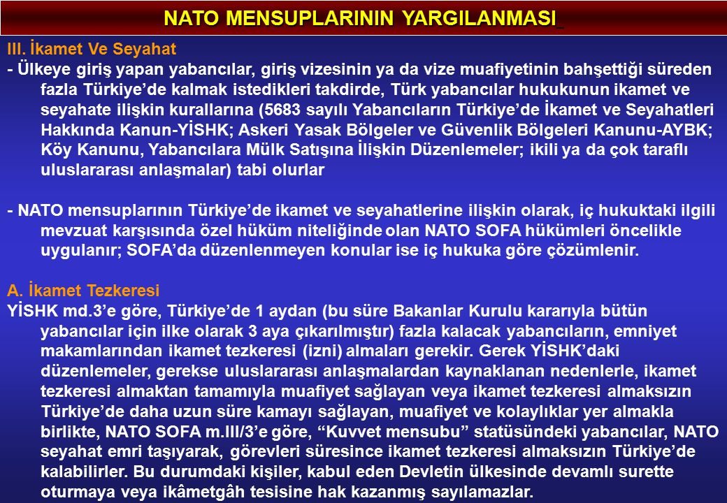 NATO MENSUPLARININ YARGILANMASI III. İkamet Ve Seyahat - Ülkeye giriş yapan yabancılar, giriş vizesinin ya da vize muafiyetinin bahşettiği süreden faz