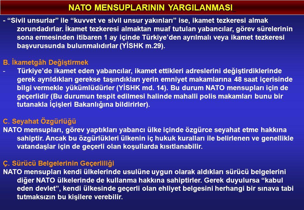 """NATO MENSUPLARININ YARGILANMASI - """"Sivil unsurlar"""" ile """"kuvvet ve sivil unsur yakınları"""" ise, ikamet tezkeresi almak zorundadırlar. İkamet tezkeresi a"""