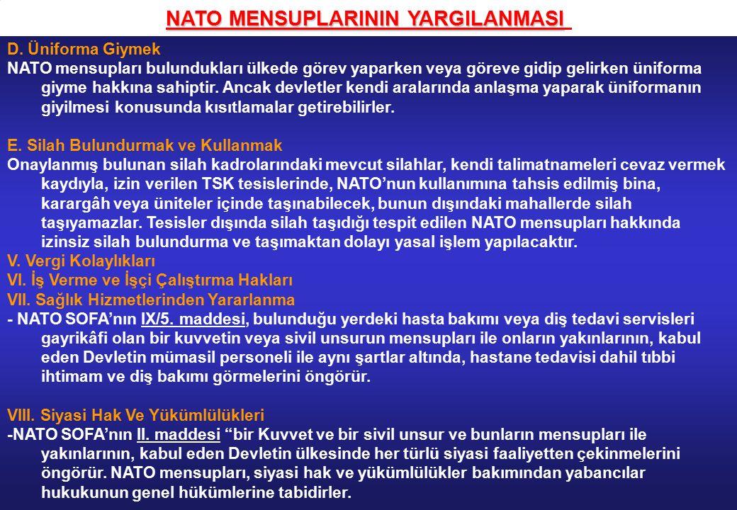 NATO MENSUPLARININ YARGILANMASI NATO MENSUPLARININ YARGILANMASI D. Üniforma Giymek NATO mensupları bulundukları ülkede görev yaparken veya göreve gidi