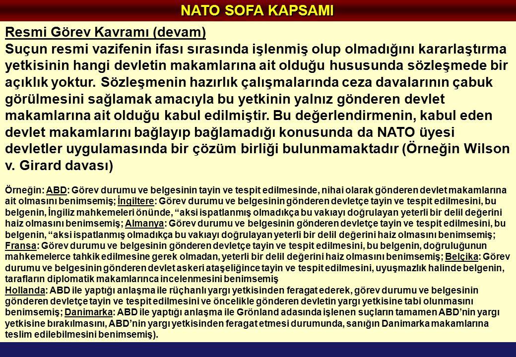 NATO SOFA KAPSAMI Resmi Görev Kavramı (devam) Suçun resmi vazifenin ifası sırasında işlenmiş olup olmadığını kararlaştırma yetkisinin hangi devletin makamlarına ait olduğu hususunda sözleşmede bir açıklık yoktur.
