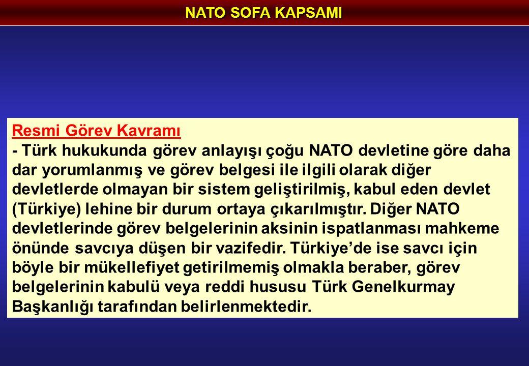 NATO SOFA KAPSAMI Resmi Görev Kavramı - Türk hukukunda görev anlayışı çoğu NATO devletine göre daha dar yorumlanmış ve görev belgesi ile ilgili olarak diğer devletlerde olmayan bir sistem geliştirilmiş, kabul eden devlet (Türkiye) lehine bir durum ortaya çıkarılmıştır.