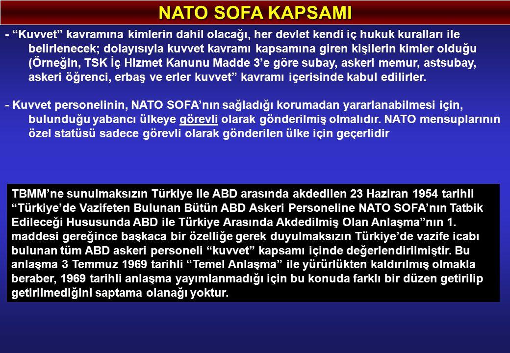 """NATO SOFA KAPSAMI - """"Kuvvet"""" kavramına kimlerin dahil olacağı, her devlet kendi iç hukuk kuralları ile belirlenecek; dolayısıyla kuvvet kavramı kapsam"""