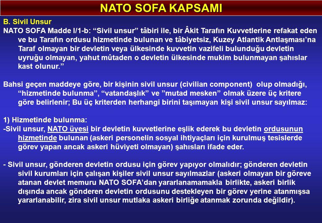 """NATO SOFA KAPSAMI B. Sivil Unsur NATO SOFA Madde I/1-b: """"Sivil unsur"""" tâbiri ile, bir Âkit Tarafın Kuvvetlerine refakat eden ve bu Tarafın ordusu hizm"""