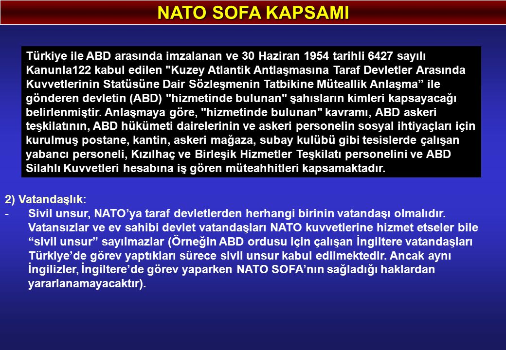 NATO SOFA KAPSAMI 2) Vatandaşlık: -Sivil unsur, NATO'ya taraf devletlerden herhangi birinin vatandaşı olmalıdır. Vatansızlar ve ev sahibi devlet vatan