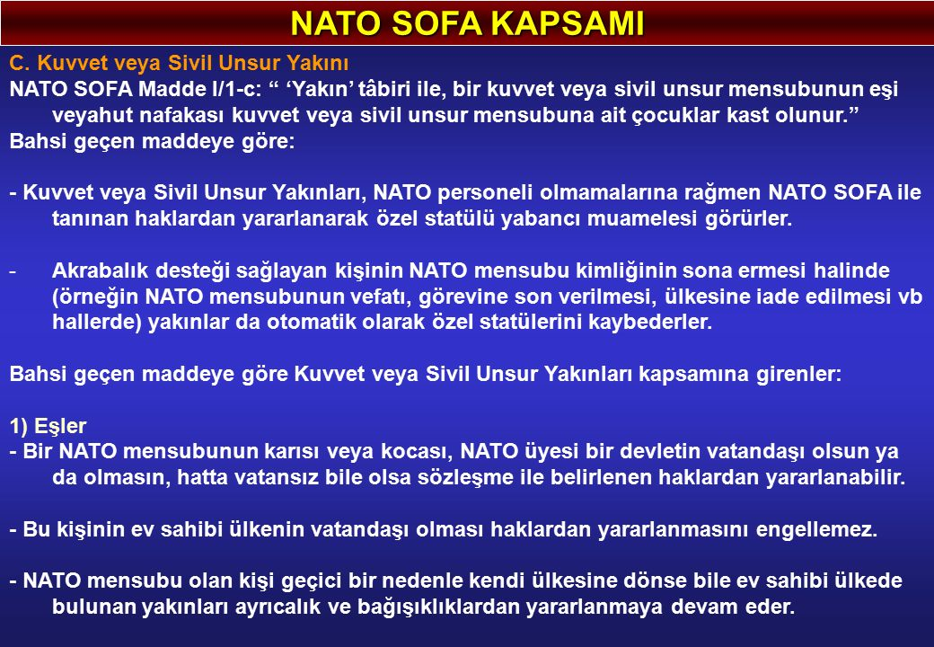 """NATO SOFA KAPSAMI C. Kuvvet veya Sivil Unsur Yakını NATO SOFA Madde I/1-c: """" 'Yakın' tâbiri ile, bir kuvvet veya sivil unsur mensubunun eşi veyahut na"""