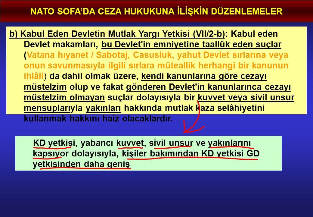NATO SOFA'DA CEZA HUKUKUNA İLİŞKİN DÜZENLEMELER b) Kabul Eden Devletin Mutlak Yargı Yetkisi (VII/2-b): Kabul eden Devlet makamları, bu Devlet'in emniy