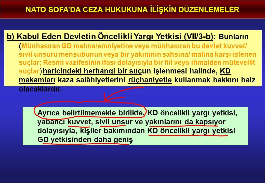 NATO SOFA'DA CEZA HUKUKUNA İLİŞKİN DÜZENLEMELER b) Kabul Eden Devletin Öncelikli Yargı Yetkisi (VII/3-b): Bunların ( Münhasıran GD malına/emniyetine v