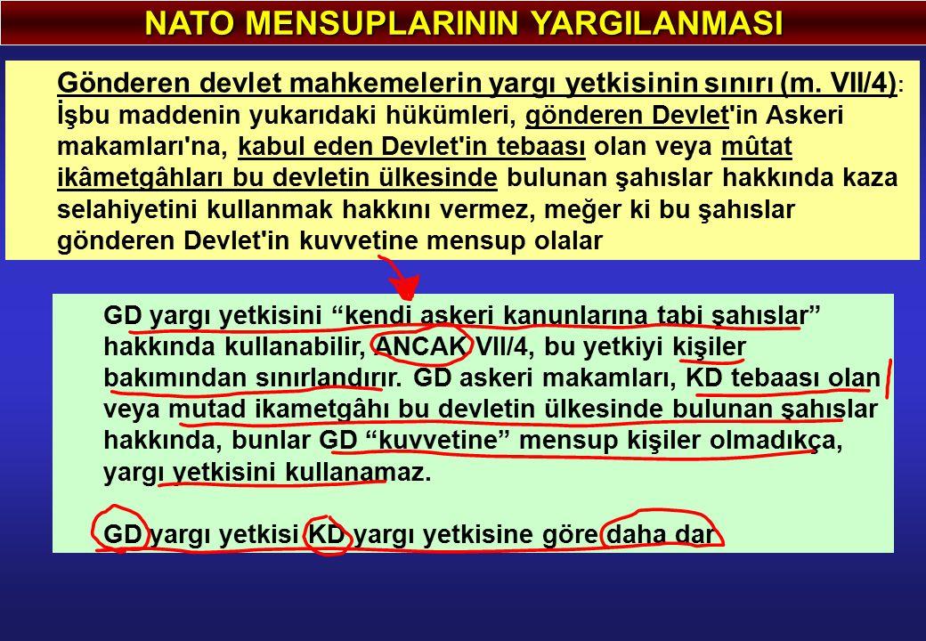 NATO MENSUPLARININ YARGILANMASI Gönderen devlet mahkemelerin yargı yetkisinin sınırı (m. VII/4) : İşbu maddenin yukarıdaki hükümleri, gönderen Devlet'