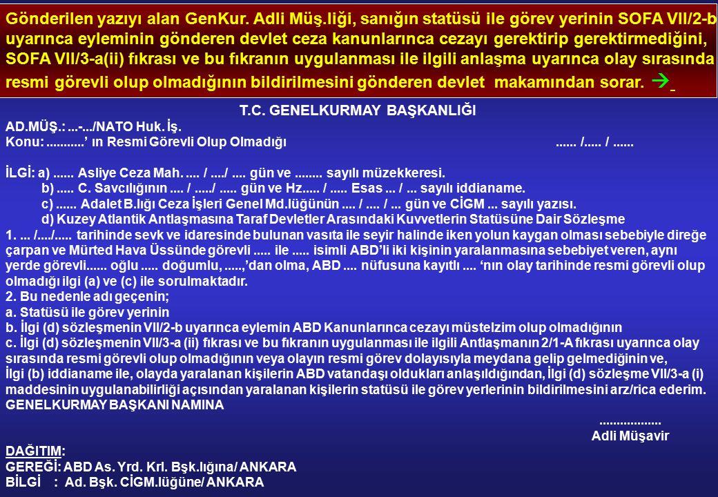 Gönderilen yazıyı alan GenKur. Adli Müş.liği, sanığın statüsü ile görev yerinin SOFA VII/2-b uyarınca eyleminin gönderen devlet ceza kanunlarınca ceza