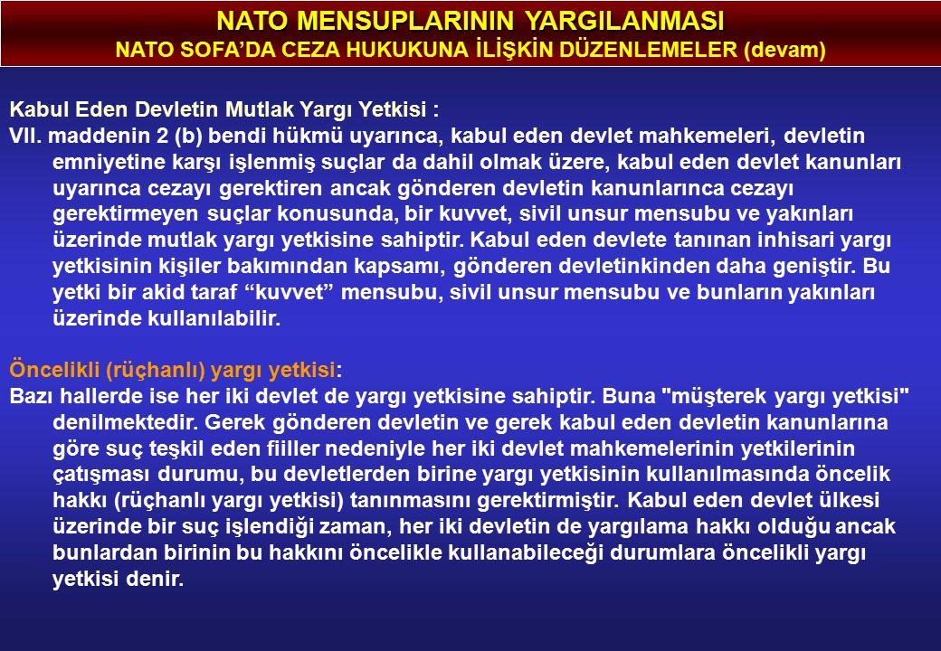 NATO MENSUPLARININ YARGILANMASI NATO SOFA'DA CEZA HUKUKUNA İLİŞKİN DÜZENLEMELER (devam) Kabul Eden Devletin Mutlak Yargı Yetkisi : VII. maddenin 2 (b)
