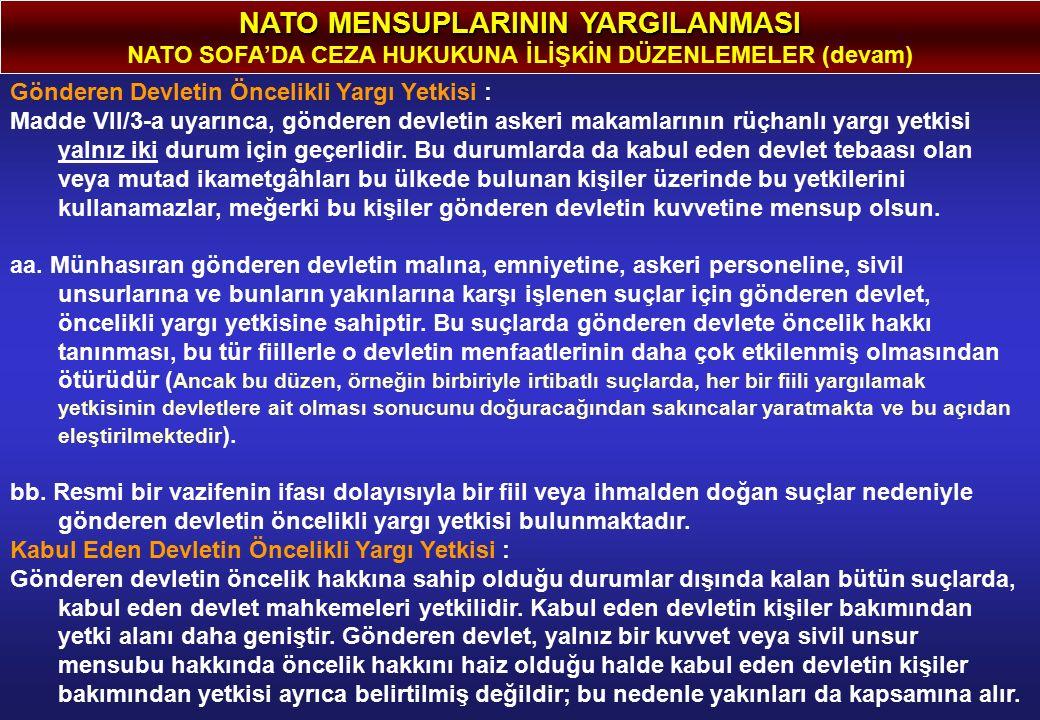 NATO MENSUPLARININ YARGILANMASI NATO SOFA'DA CEZA HUKUKUNA İLİŞKİN DÜZENLEMELER (devam) Gönderen Devletin Öncelikli Yargı Yetkisi : Madde VII/3-a uyarınca, gönderen devletin askeri makamlarının rüçhanlı yargı yetkisi yalnız iki durum için geçerlidir.