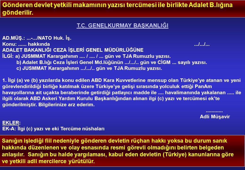 Gönderen devlet yetkili makamının yazısı tercümesi ile birlikte Adalet B.lığına gönderilir. T.C. GENELKURMAY BAŞKANLIĞI AD.MÜŞ.:...-.../NATO Huk. İş.