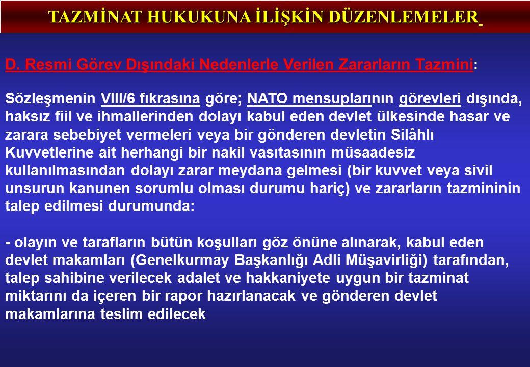 TAZMİNAT HUKUKUNA İLİŞKİN DÜZENLEMELER D. Resmi Görev Dışındaki Nedenlerle Verilen Zararların Tazmini : Sözleşmenin VIII/6 fıkrasına göre; NATO mensup