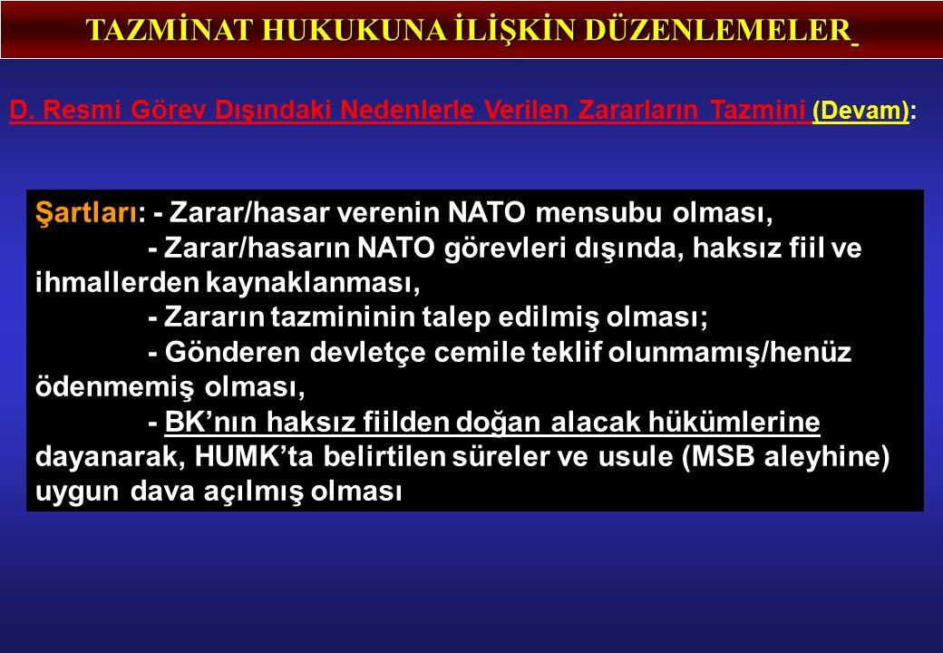 TAZMİNAT HUKUKUNA İLİŞKİN DÜZENLEMELER D. Resmi Görev Dışındaki Nedenlerle Verilen Zararların Tazmini (Devam): Şartları: - Zarar/hasar verenin NATO me
