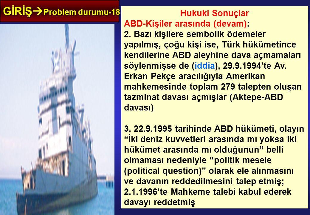 GİRİŞ  Problem durumu-18 Hukuki Sonuçlar ABD-Kişiler arasında (devam): 2. Bazı kişilere sembolik ödemeler yapılmış, çoğu kişi ise, Türk hükümetince k