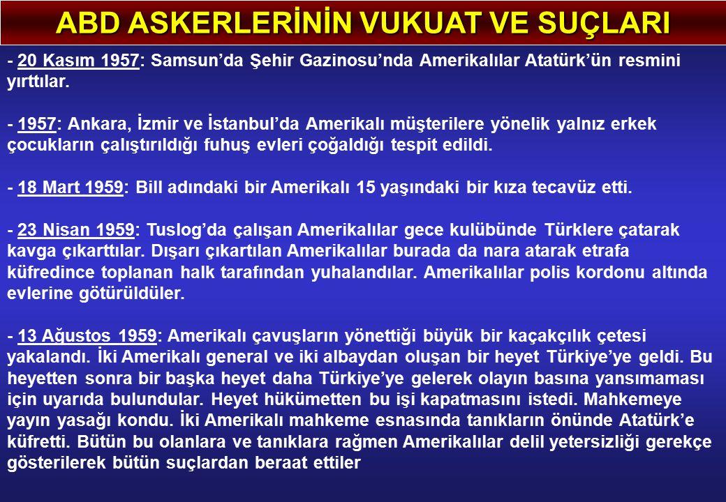 ABD ASKERLERİNİN VUKUAT VE SUÇLARI - 20 Kasım 1957: Samsun'da Şehir Gazinosu'nda Amerikalılar Atatürk'ün resmini yırttılar. - 1957: Ankara, İzmir ve İ