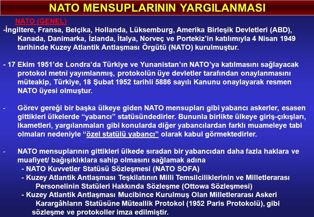 NATO MENSUPLARININ YARGILANMASI NATO (GENEL) -İngiltere, Fransa, Belçika, Hollanda, Lüksemburg, Amerika Birleşik Devletleri (ABD), Kanada, Danimarka, İzlanda, İtalya, Norveç ve Portekiz'in katılımıyla 4 Nisan 1949 tarihinde Kuzey Atlantik Antlaşması Örgütü (NATO) kurulmuştur.