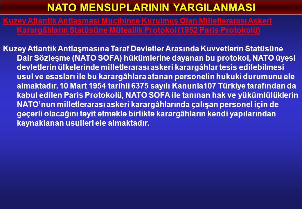 NATO MENSUPLARININ YARGILANMASI Kuzey Atlantik Antlaşması Mucibince Kurulmuş Olan Milletlerarası Askeri Karargâhların Statüsüne Müteallik Protokol (1952 Paris Protokolü) Kuzey Atlantik Antlaşmasına Taraf Devletler Arasında Kuvvetlerin Statüsüne Dair Sözleşme (NATO SOFA) hükümlerine dayanan bu protokol, NATO üyesi devletlerin ülkelerinde milletlerarası askeri karargâhlar tesis edilebilmesi usul ve esasları ile bu karargâhlara atanan personelin hukuki durumunu ele almaktadır.