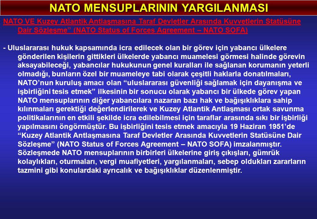 """NATO MENSUPLARININ YARGILANMASI NATO VE Kuzey Atlantik Antlaşmasına Taraf Devletler Arasında Kuvvetlerin Statüsüne Dair Sözleşme"""" (NATO Status of Forc"""