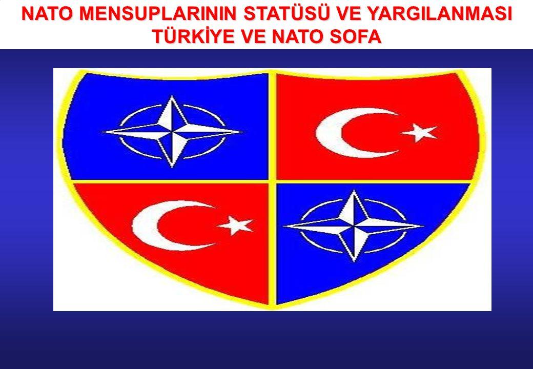 NATO MENSUPLARININ STATÜSÜ VE YARGILANMASI TÜRKİYE VE NATO SOFA