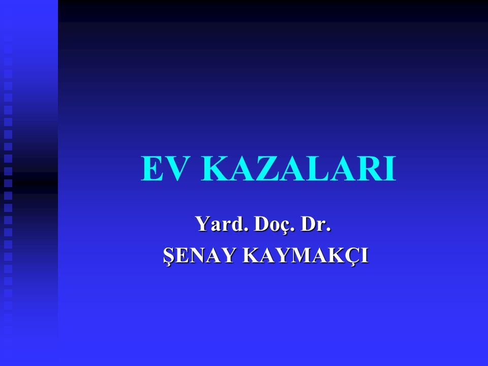 EV KAZALARI Yard. Doç. Dr. Yard. Doç. Dr. ŞENAY KAYMAKÇI ŞENAY KAYMAKÇI