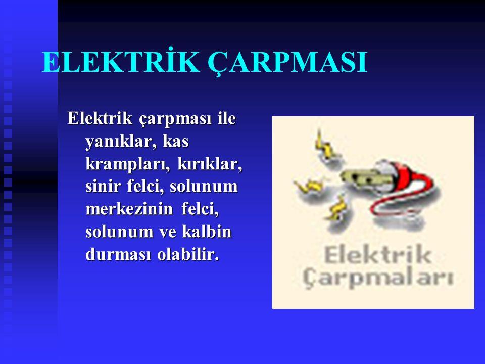 Elektrik çarpması ile yanıklar, kas krampları, kırıklar, sinir felci, solunum merkezinin felci, solunum ve kalbin durması olabilir. ELEKTRİK ÇARPMASI