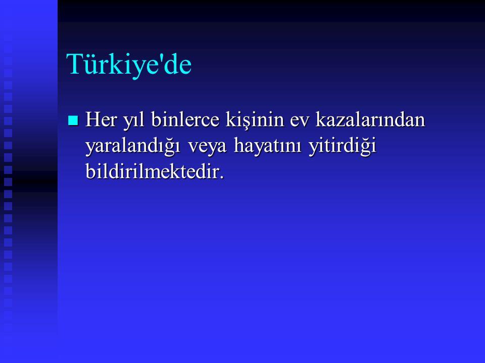 Türkiye de Her yıl binlerce kişinin ev kazalarından yaralandığı veya hayatını yitirdiği bildirilmektedir.