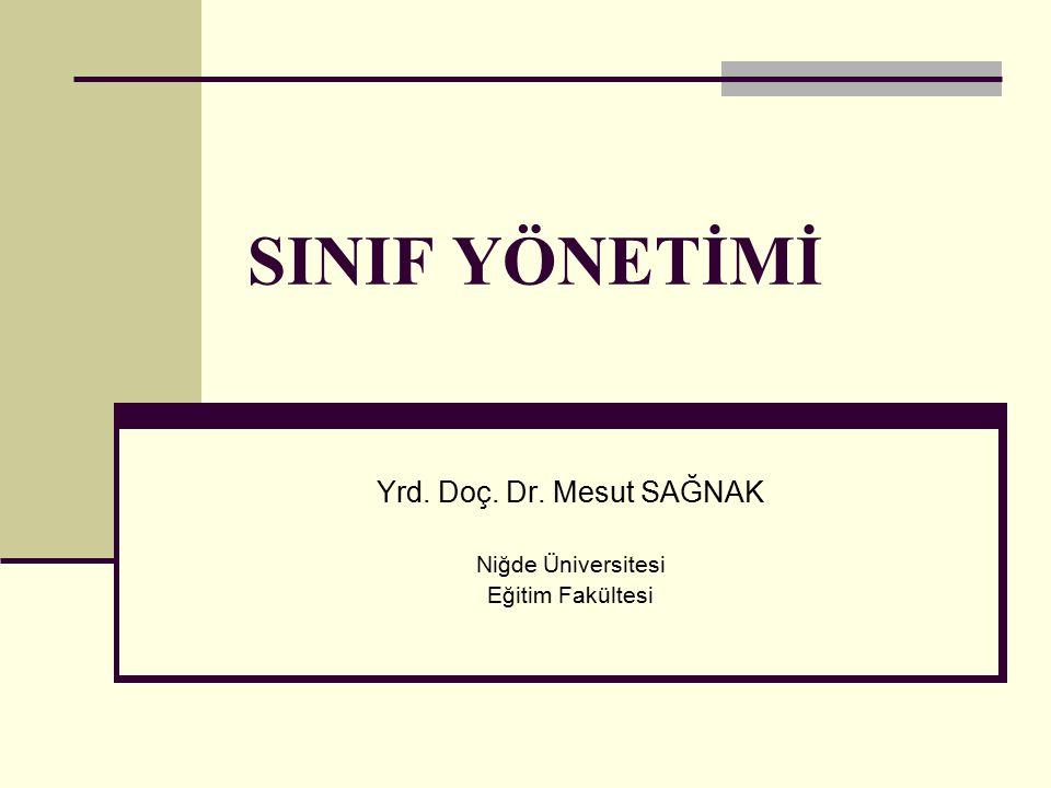 SINIF YÖNETİMİ Yrd. Doç. Dr. Mesut SAĞNAK Niğde Üniversitesi Eğitim Fakültesi