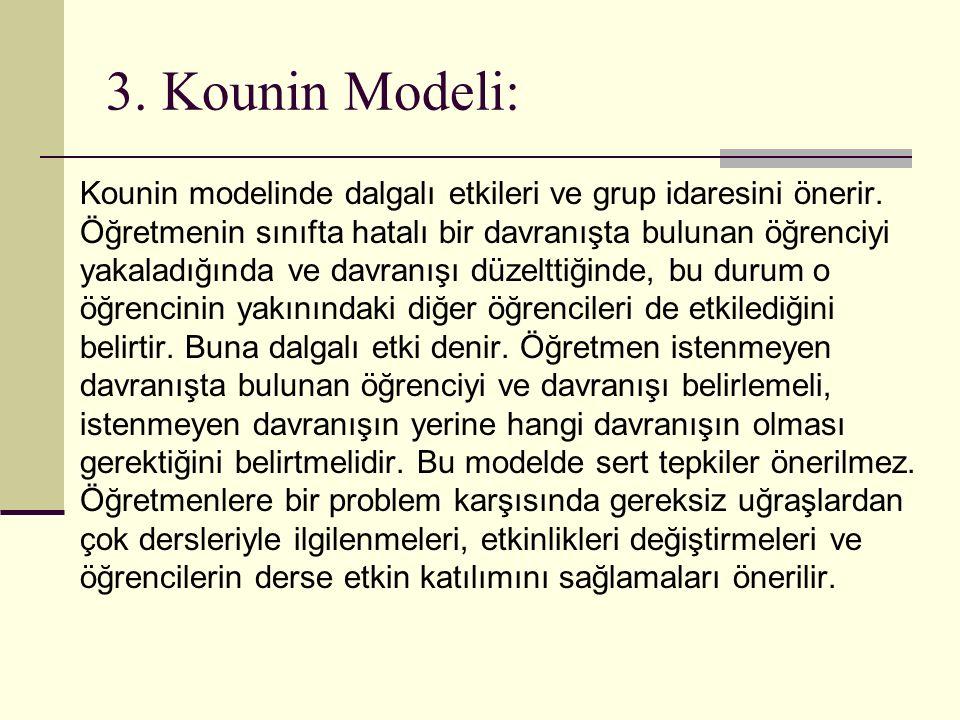 3. Kounin Modeli: Kounin modelinde dalgalı etkileri ve grup idaresini önerir. Öğretmenin sınıfta hatalı bir davranışta bulunan öğrenciyi yakaladığında